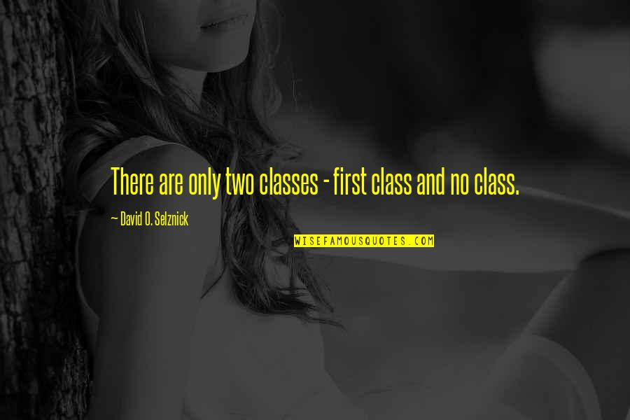 David O'leary Quotes By David O. Selznick: There are only two classes - first class