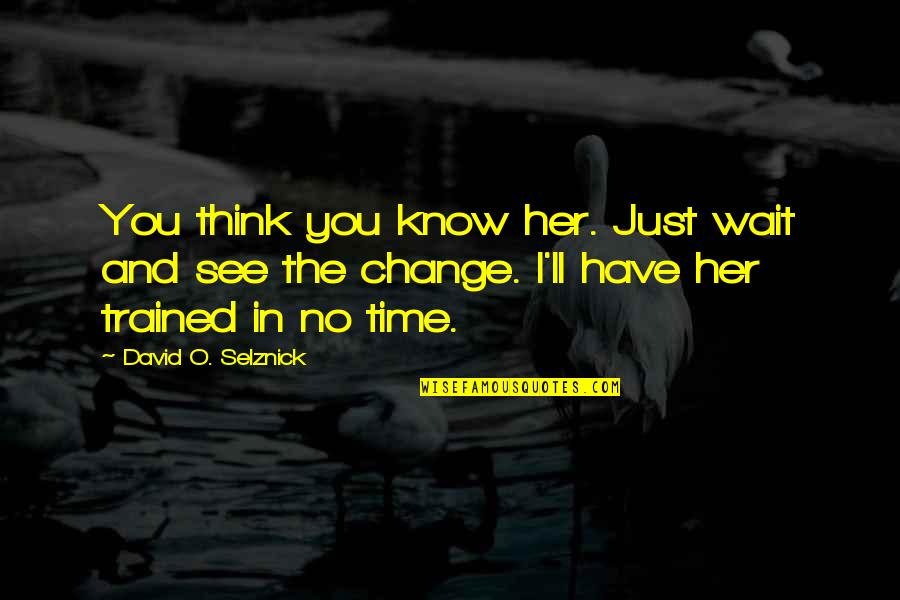 David O'leary Quotes By David O. Selznick: You think you know her. Just wait and
