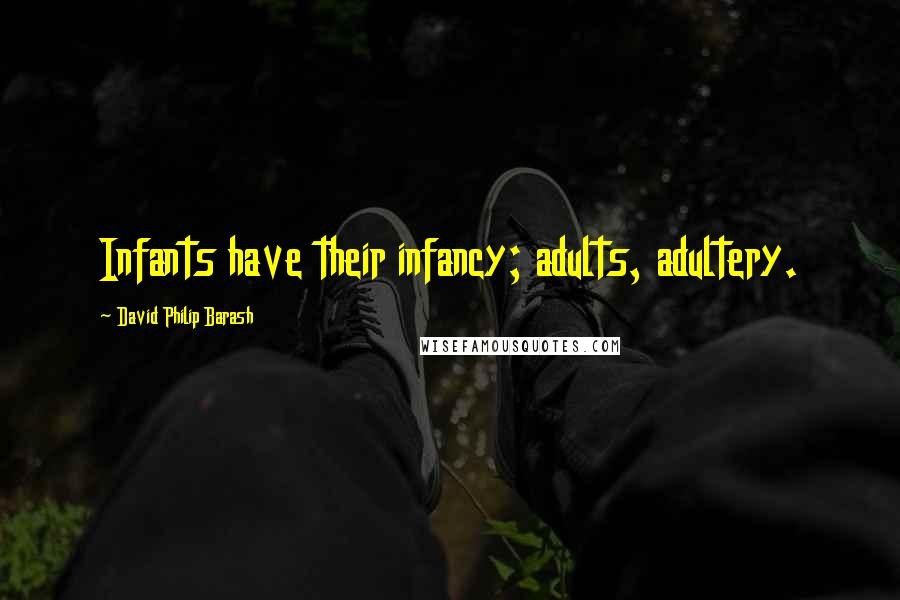 David Philip Barash quotes: Infants have their infancy; adults, adultery.