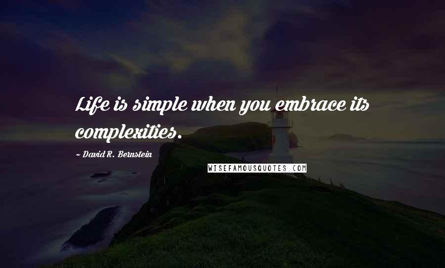 David R. Bernstein quotes: Life is simple when you embrace its complexities.