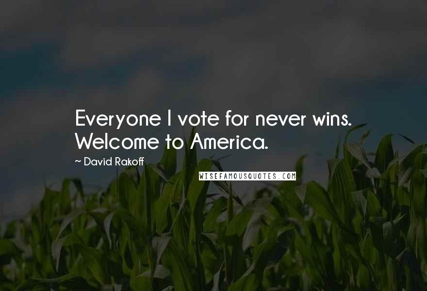 David Rakoff quotes: Everyone I vote for never wins. Welcome to America.