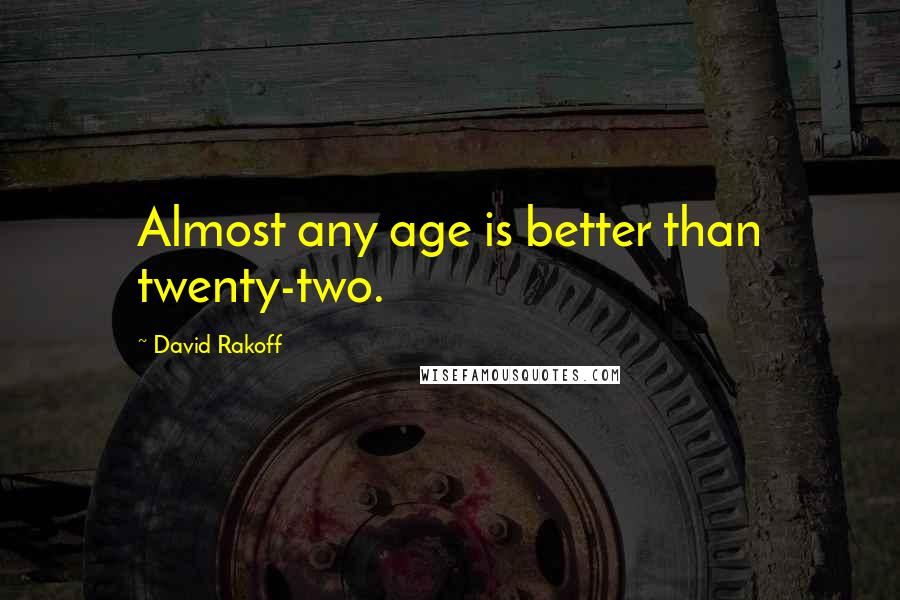 David Rakoff quotes: Almost any age is better than twenty-two.