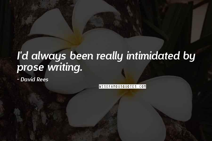 David Rees quotes: I'd always been really intimidated by prose writing.