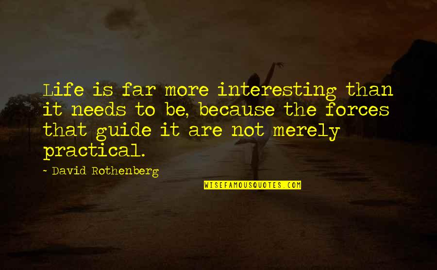 David Rothenberg Quotes By David Rothenberg: Life is far more interesting than it needs