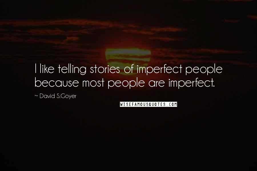 David S.Goyer quotes: I like telling stories of imperfect people because most people are imperfect.
