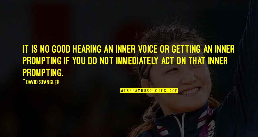 David Spangler Quotes By David Spangler: It is no good hearing an inner voice