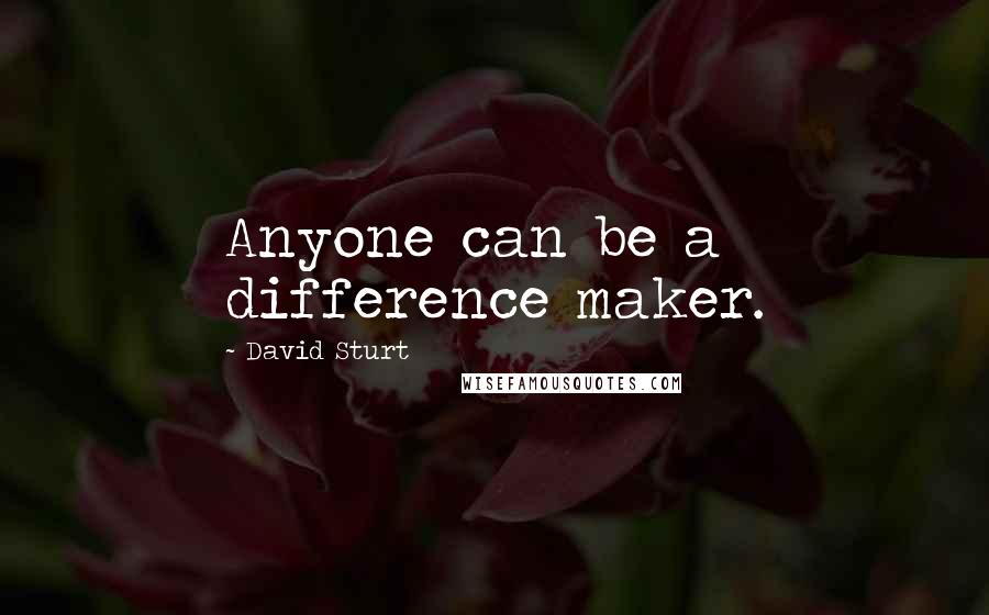 David Sturt quotes: Anyone can be a difference maker.