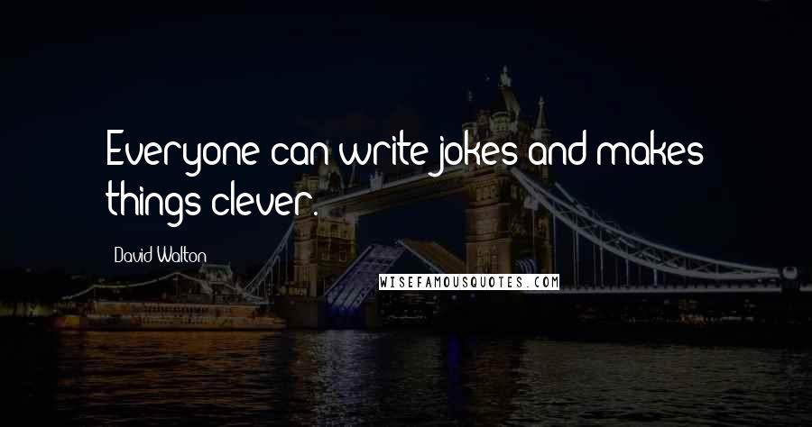 David Walton quotes: Everyone can write jokes and makes things clever.