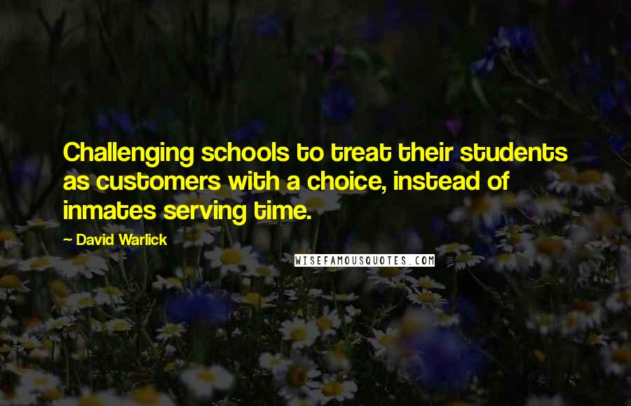 David Warlick quotes: Challenging schools to treat their students as customers with a choice, instead of inmates serving time.