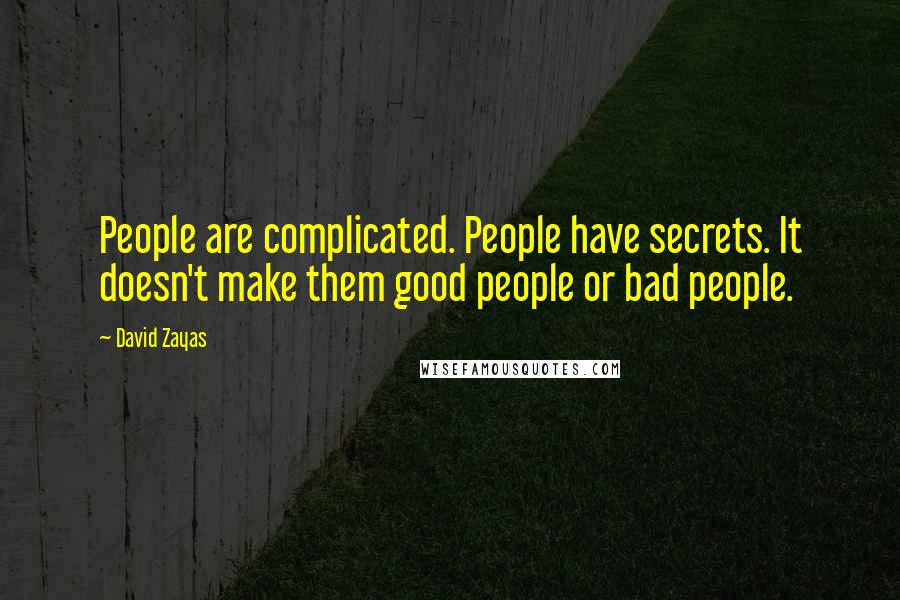 David Zayas quotes: People are complicated. People have secrets. It doesn't make them good people or bad people.