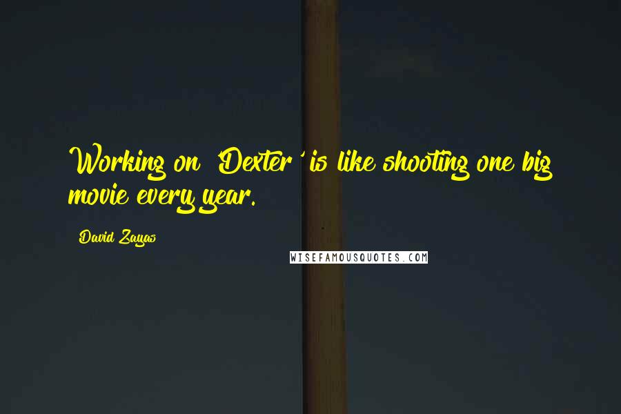 David Zayas quotes: Working on 'Dexter' is like shooting one big movie every year.