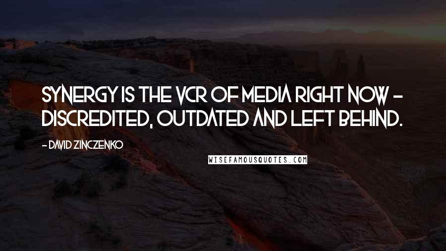 David Zinczenko quotes: Synergy is the VCR of media right now - discredited, outdated and left behind.
