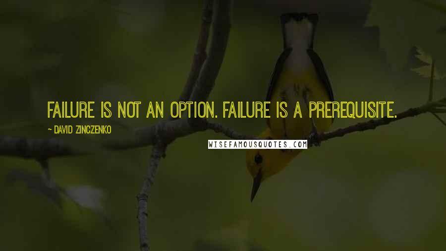 David Zinczenko quotes: Failure is not an option. Failure is a prerequisite.