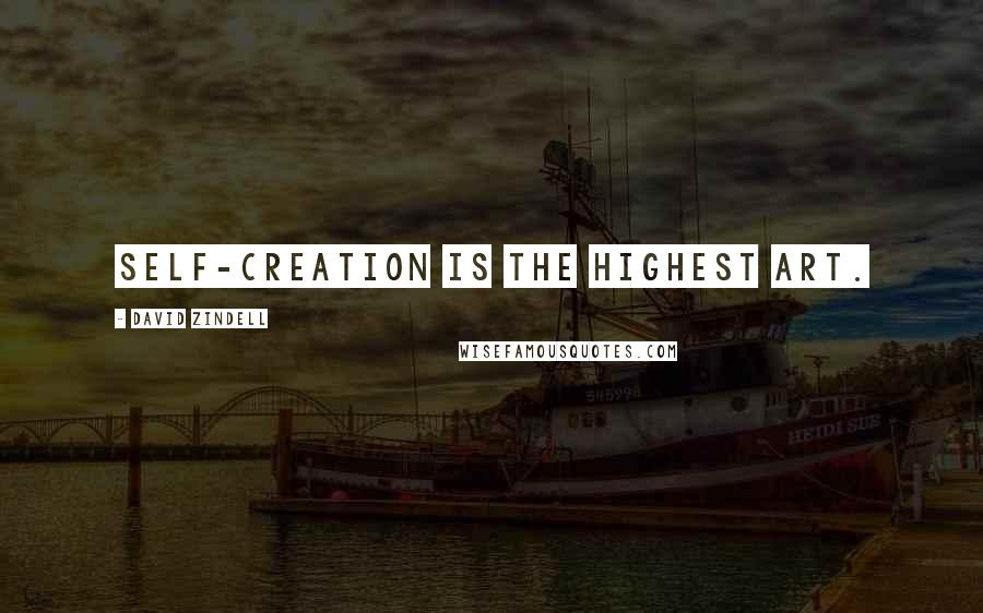 David Zindell quotes: Self-creation is the highest art.