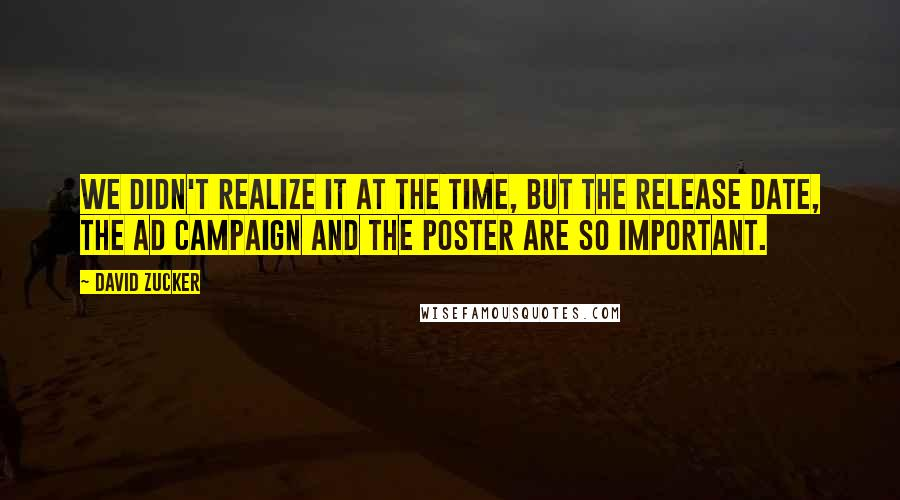 David Zucker quotes: We didn't realize it at the time, but the release date, the ad campaign and the poster are so important.