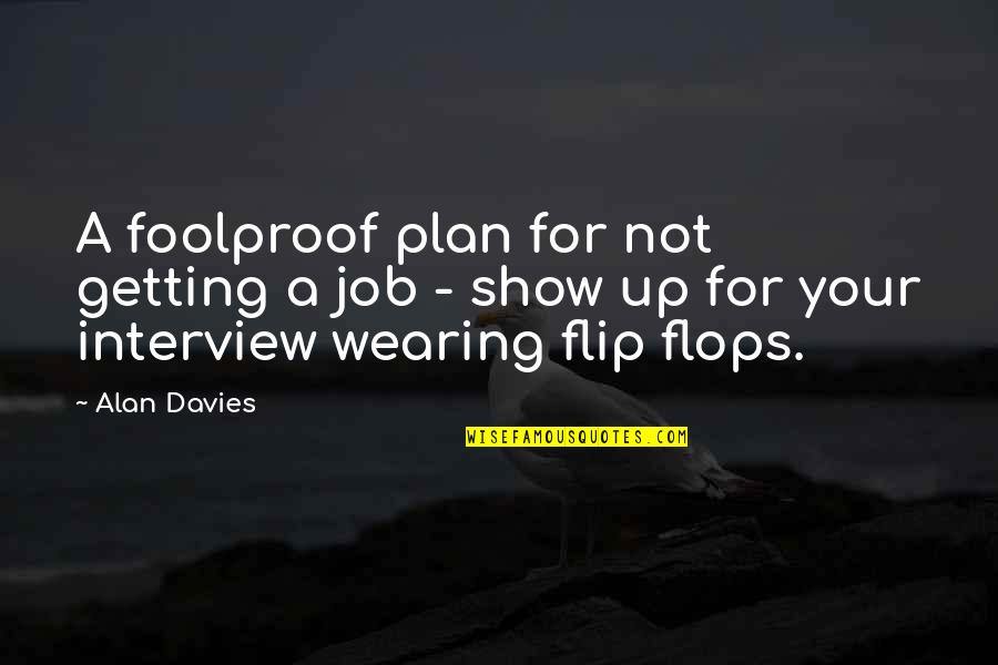 Davies Quotes By Alan Davies: A foolproof plan for not getting a job