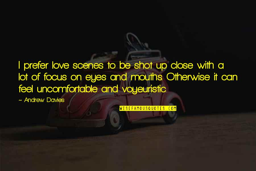 Davies Quotes By Andrew Davies: I prefer love scenes to be shot up