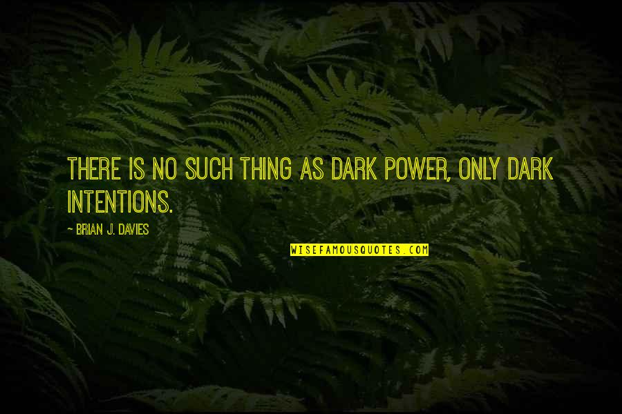 Davies Quotes By Brian J. Davies: There is no such thing as dark power,