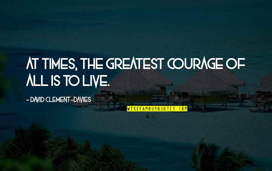Davies Quotes By David Clement-Davies: At times, the greatest courage of all is