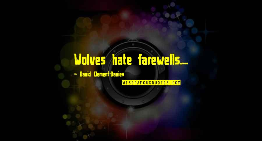 Davies Quotes By David Clement-Davies: Wolves hate farewells,...
