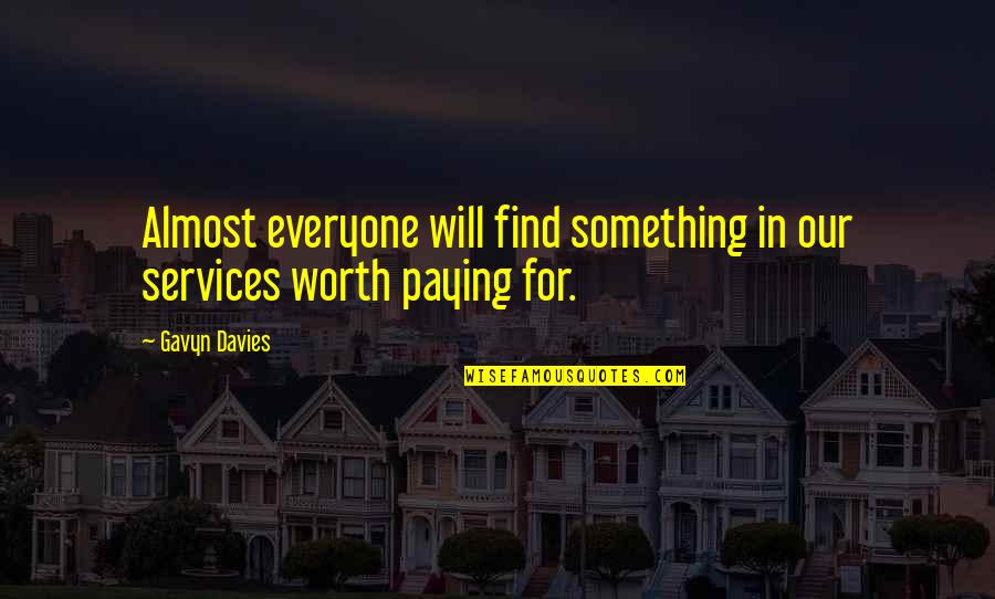 Davies Quotes By Gavyn Davies: Almost everyone will find something in our services