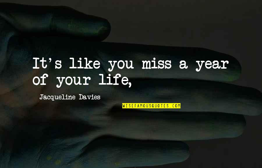 Davies Quotes By Jacqueline Davies: It's like you miss a year of your