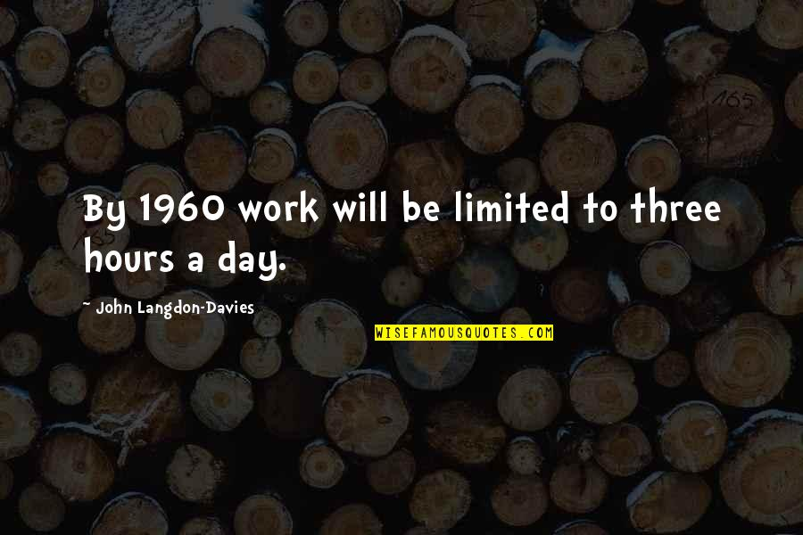 Davies Quotes By John Langdon-Davies: By 1960 work will be limited to three