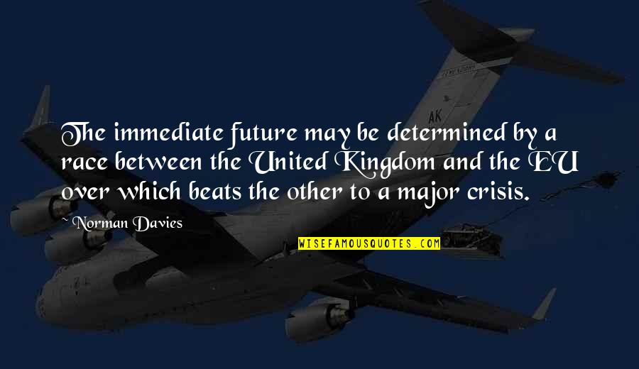 Davies Quotes By Norman Davies: The immediate future may be determined by a