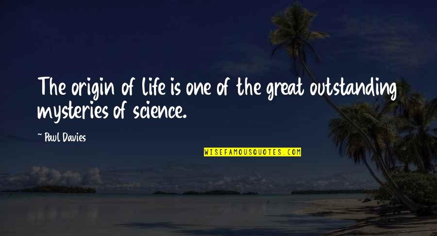 Davies Quotes By Paul Davies: The origin of life is one of the