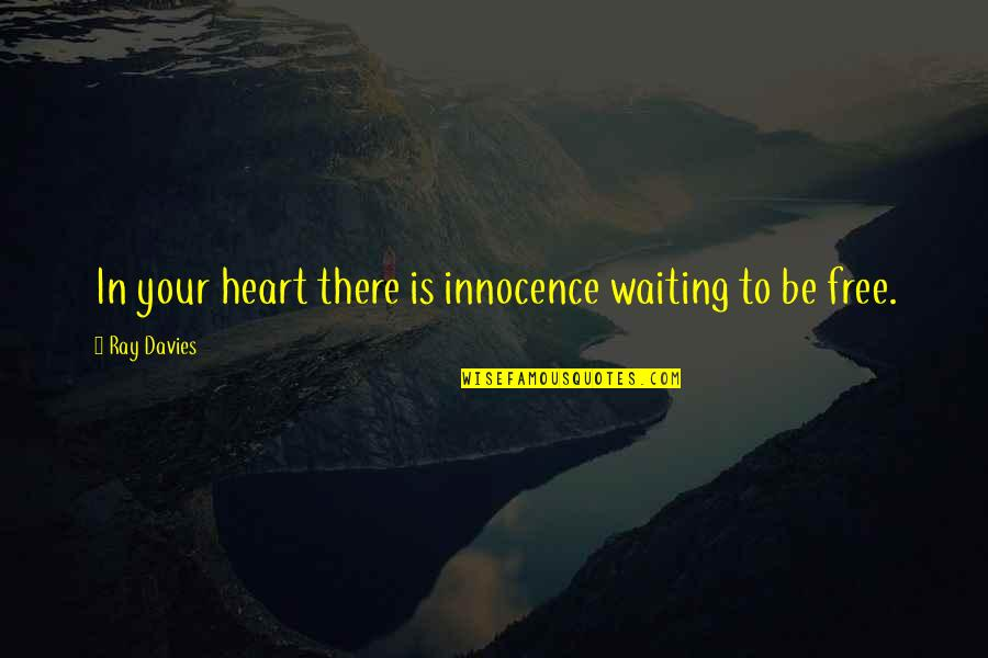 Davies Quotes By Ray Davies: In your heart there is innocence waiting to