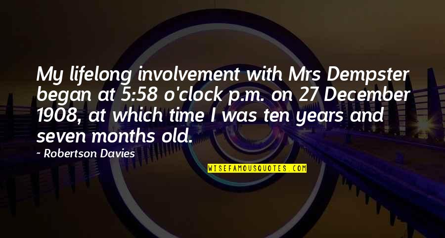Davies Quotes By Robertson Davies: My lifelong involvement with Mrs Dempster began at