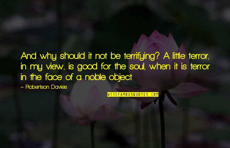 Davies Quotes By Robertson Davies: And why should it not be terrifying? A