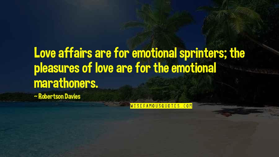 Davies Quotes By Robertson Davies: Love affairs are for emotional sprinters; the pleasures