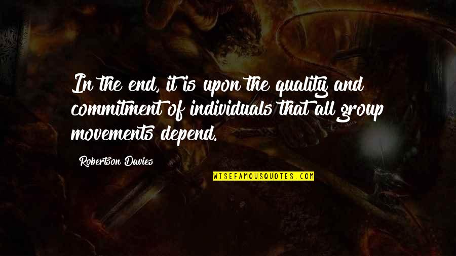 Davies Quotes By Robertson Davies: In the end, it is upon the quality