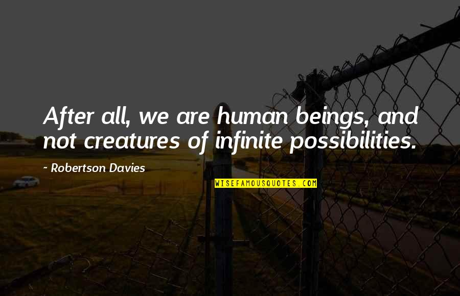 Davies Quotes By Robertson Davies: After all, we are human beings, and not