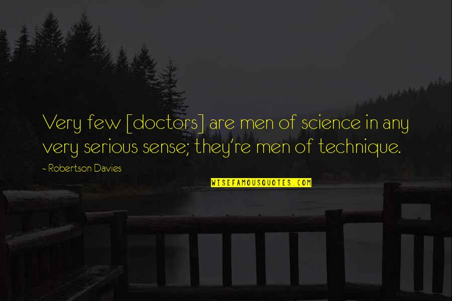 Davies Quotes By Robertson Davies: Very few [doctors] are men of science in