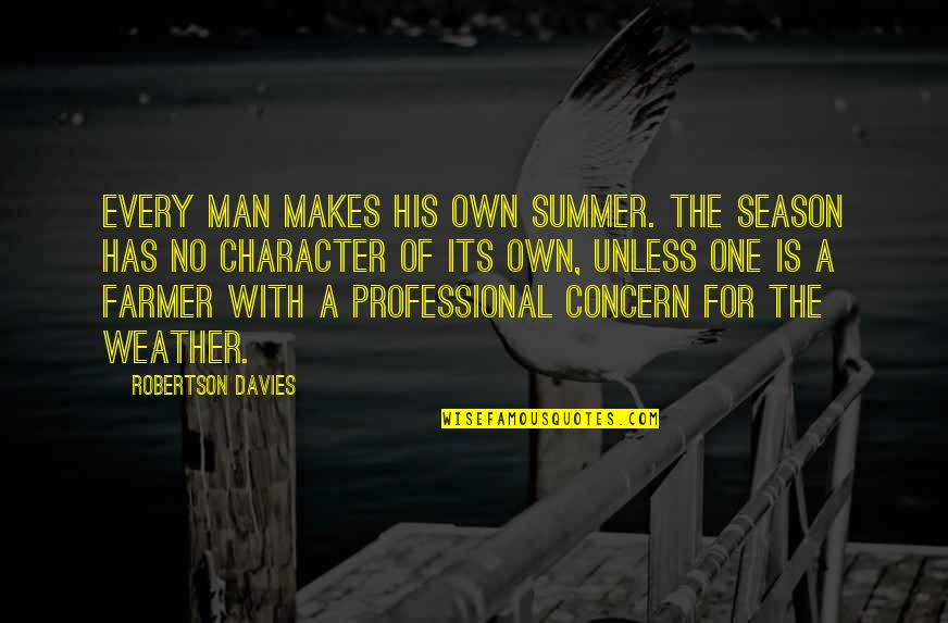 Davies Quotes By Robertson Davies: Every man makes his own summer. The season