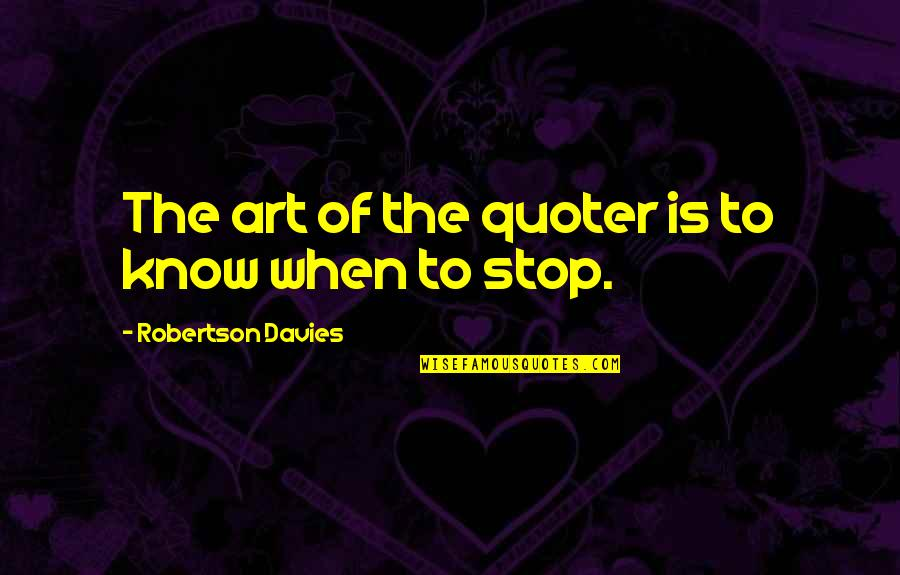 Davies Quotes By Robertson Davies: The art of the quoter is to know