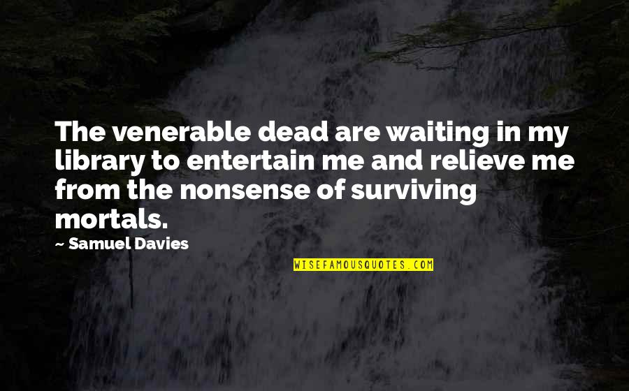 Davies Quotes By Samuel Davies: The venerable dead are waiting in my library