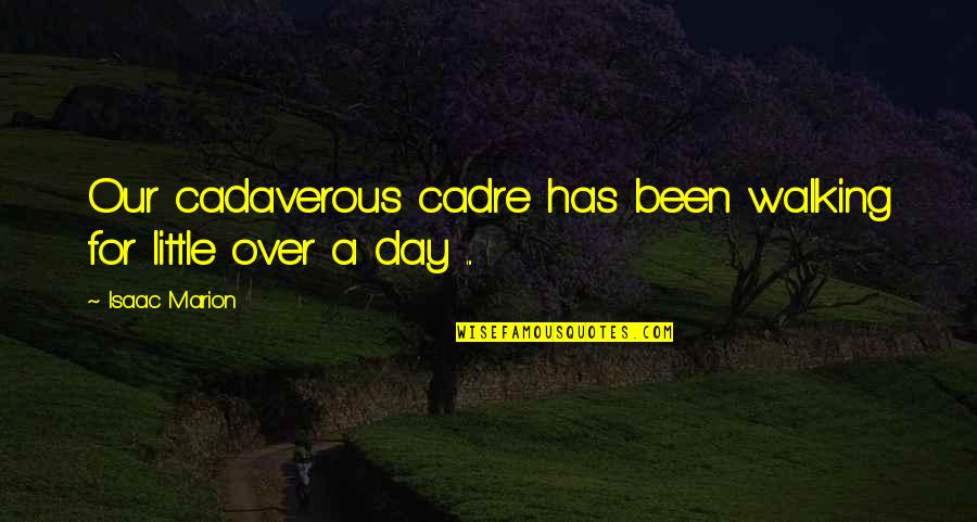 Davina Music Quotes By Isaac Marion: Our cadaverous cadre has been walking for little