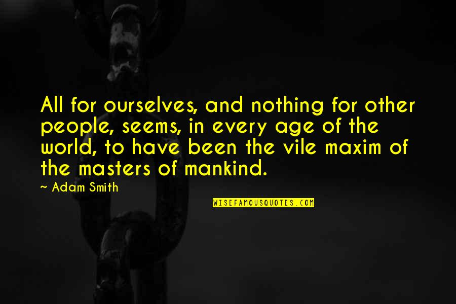 Davram Quotes By Adam Smith: All for ourselves, and nothing for other people,