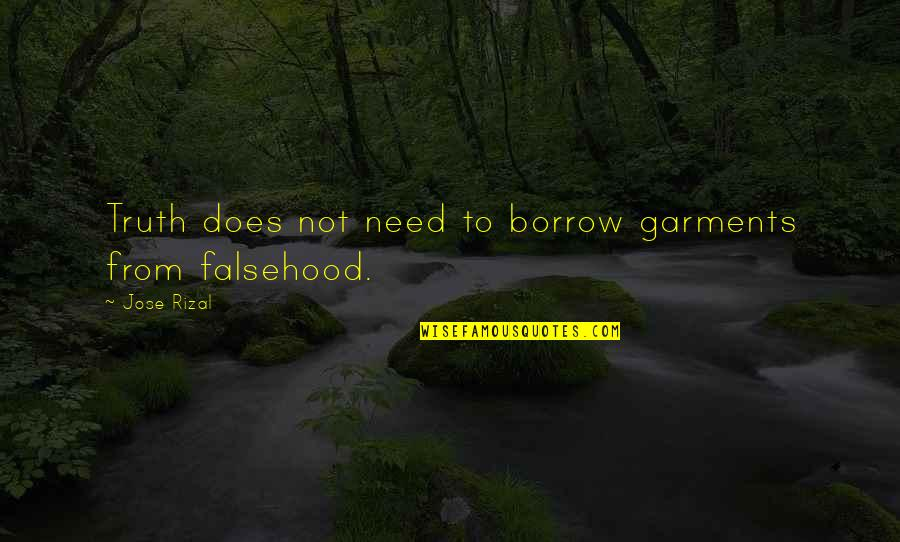 Davram Quotes By Jose Rizal: Truth does not need to borrow garments from