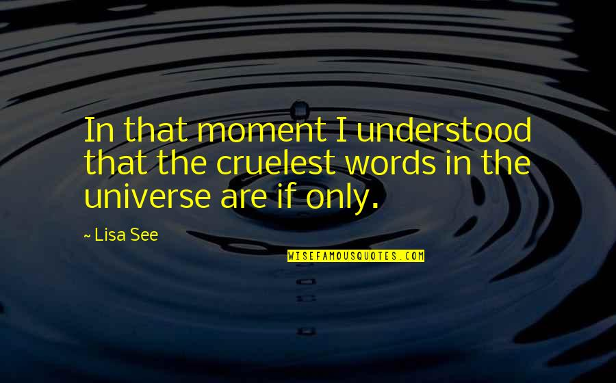 Davram Quotes By Lisa See: In that moment I understood that the cruelest