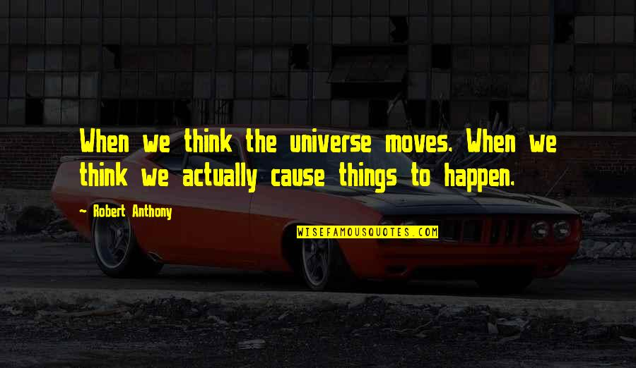 Davram Quotes By Robert Anthony: When we think the universe moves. When we