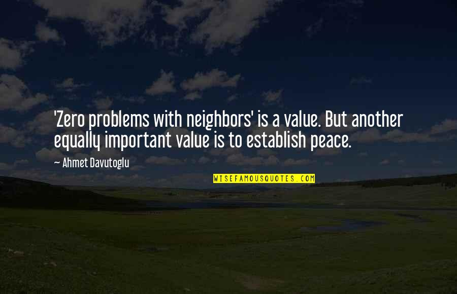 Davutoglu Quotes By Ahmet Davutoglu: 'Zero problems with neighbors' is a value. But