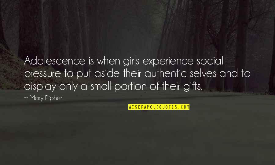 Dawes Plan Quotes By Mary Pipher: Adolescence is when girls experience social pressure to