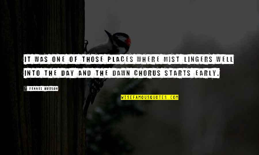 Dawn Chorus Quotes By Fennel Hudson: It was one of those places where mist