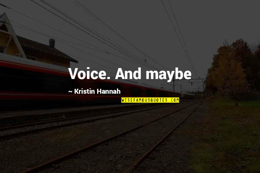 Dawn Of War Psyker Quotes By Kristin Hannah: Voice. And maybe