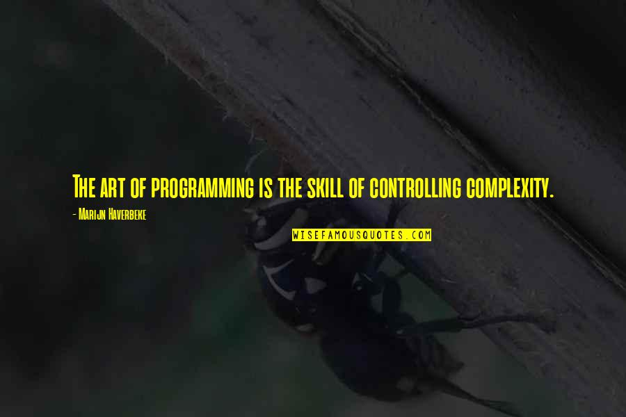 Dawn Of War Psyker Quotes By Marijn Haverbeke: The art of programming is the skill of