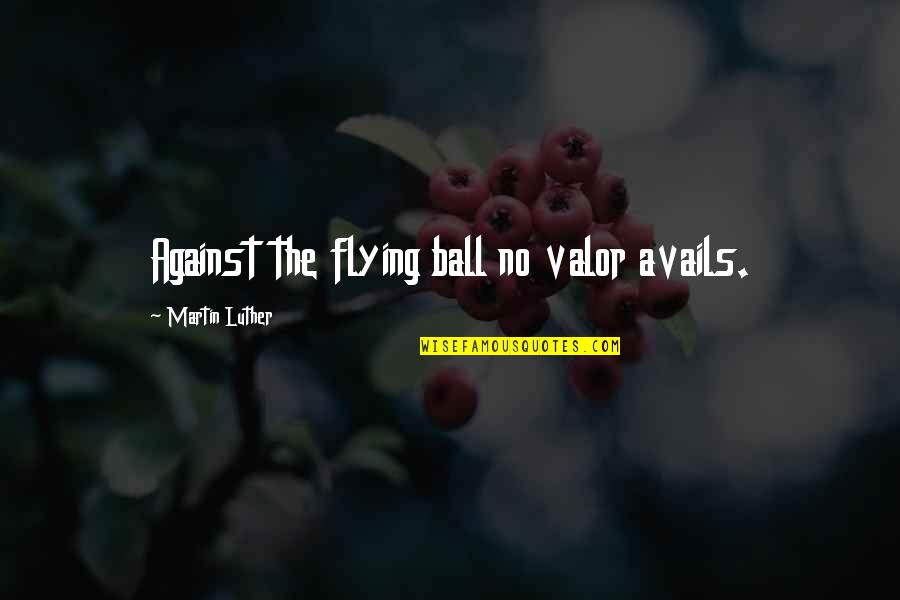 Dawn Of War Psyker Quotes By Martin Luther: Against the flying ball no valor avails.